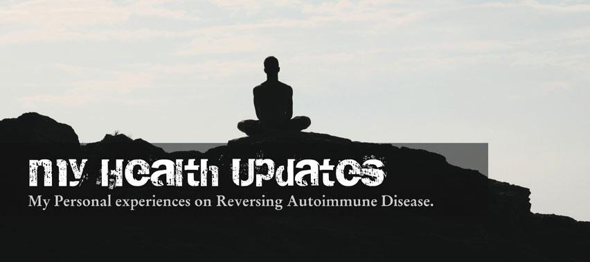 My Health Updates. My personal experiences on Reversing Autoimmune Disease.